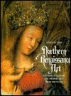 Northern  Renaissance Art: Painting, Sculpture, the Graphic Arts from 1350 to 1575