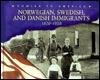Norwegian, Swedish, and Danish Immigrants: 1820-1920
