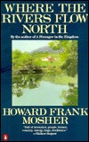 Where the Rivers Flow North by Howard Frank Mosher