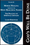 Moral Healing Through the Most Beautiful Names by Laleh Bakhtiar