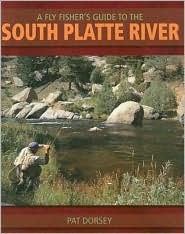 A Fly Fishers Guide to the South Platte River: A Comprehensive Guide to Fly-Fishing the South Platte Watershed