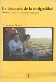 La Decencia de La Desigualdad: Genero y Poder En El Campo Argentino