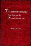 The Thirsty Sword: Sirat 'Antar and the Arabic Popular Epic