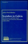 Socialism in Galicia: The Emergence of Polish Social Democracy and Ukrainian Radicalism