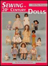 Sewing for 20th Century Dolls: 100 Plus Projects