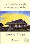 Bienvenida a este mundo, pequeña by Fannie Flagg