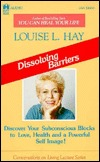 Dissolving Barriers by Louise L. Hay