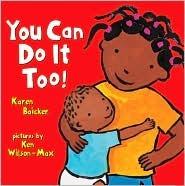 You Can Do It Too! by Karen Baicker