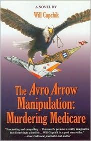The Avro Arrow Manipulation: Murdering Medicare