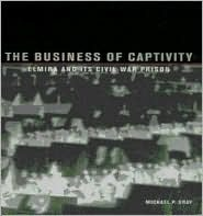 The Business of Captivity: Elmira and Its Civil War Prisoners