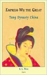 Empress Wu The Great: Tang Dynasty China