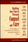 Building Your Church Through Counsel and Care: 30 Strategies to Transform Your Ministry