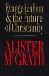 Evangelicalism & the Future of Christianity by Alister E. McGrath