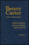Benny Carter, A Life In American Music by Morroe Berger