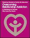 Overcoming Relationship Addiction: A Workshop for Women Who Love Too Much