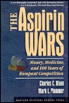 The Aspirin Wars: Money, Medicine & 100 Years of Rampant Competition