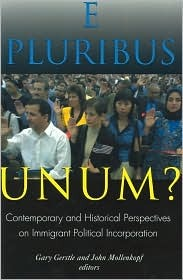 E Pluribus Unum?: Contemporary and Historical Perspectives on Immigrant Political Incorporation: Contemporary and Historical Perspectives on Immigrant Political Incorporation