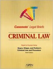 Casenote Legal Briefs: Criminal Law, Keyed to Boyce & Perkins