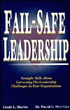 Fail-safe leadership: Straight talk about correcting the leadership challenges in your organization