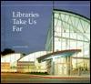 Libraries Take Us Far