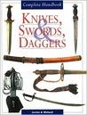 Knives, Swords, Daggers: Complete Handbook