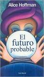 El futuro probable by Alice Hoffman