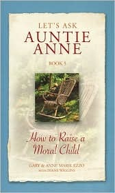 Let's Ask Auntie Anne How to Raise a Moral Child by Gary Ezzo