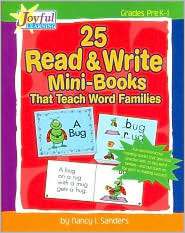 Joyful Learning: 25 Read & Write Mini-Books That Teach Word Families: Fun and Interactive Rhyming Stories That Give Kids Practice With the 25 Key Word Families-and Put Them on the Path to Reading Success!
