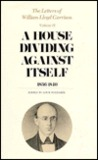 The Letters of William Lloyd Garrison, Volume II: A House Dividing Against Itself: 1836-1840