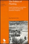The Politics of Planting: Israeli-Palestinian Competition for Control of Land in the Jerusalem Periphery