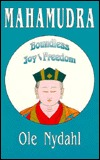 Mahamudra: Boundless Joy and Freedom : A Commentary on the Mahamudra-Text of the Third Karmapa, Rangjung Dorje (1284-1339)