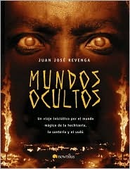 Mundos ocultos/ Hidden Worlds: Un viaje iniciatico por el mundo magico de la hechiceria, la santeria y el vudu/ A Journey of Initiation in the Magical ... Open Investigation)