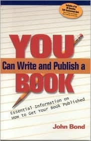 You Can Write and Publish a Book: Essential Information on How to Get Your Book Published