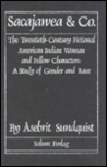 Sacajawea & Co: The Twentieth-Century Fictional American Indian Woman and Fellow Characters : A Study of Gender and Race