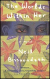 The Worlds Within Her by Neil Bissoondath