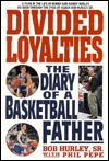 Divided Loyalties: The Diary Of A Basketball Father: The Diary of a Basketball Father