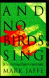And No Birds Sing by Mark Jaffe