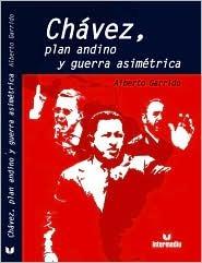 Chavez, plan andino y Guerra asimetrica by Alberto Garrido