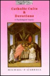 Catholic Cults and Devotions: A Psychological Inquiry