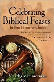 Celebrating Biblical Feasts by Martha Zimmerman