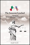 The Innocent Lynched: The Story of Eleven Italians Lynched in New Orleans