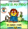 Where is My Frog? (Mercer Mayer's Little Critter)