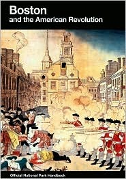 Boston and the American Revolution: Boston National Historical Park, Massachusetts (National Park Service Handbook, #146)