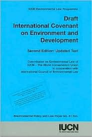 Draft International Covenant on Environment and Development, 2nd edition: Environmental Policy and Law Paper No. 31 Revised