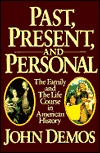 Past, Present and Personal: The Family and the Life Course in American History