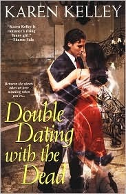 Double Dating with the Dead by Karen Kelley