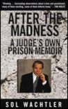 After the Madness:: A Judge's Own Prison Memoir