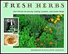 Fresh Herbs: Over 100 Uses for Growing, Cooking, Cosmetics, and Garden Design