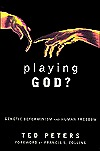 Playing God?: Genetic Determinism and Human Freedom