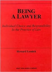 Being A Lawyer: Individual Choice And Responsibility In The Practice Of Law